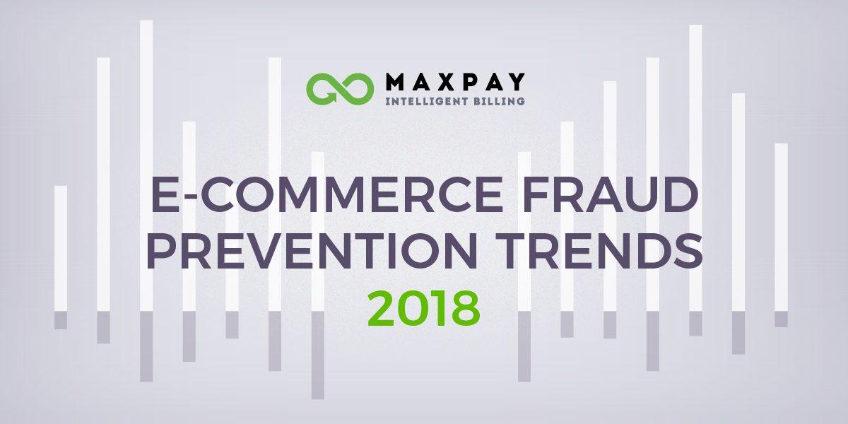 2018 E-commerce Fraud Prevention Trends