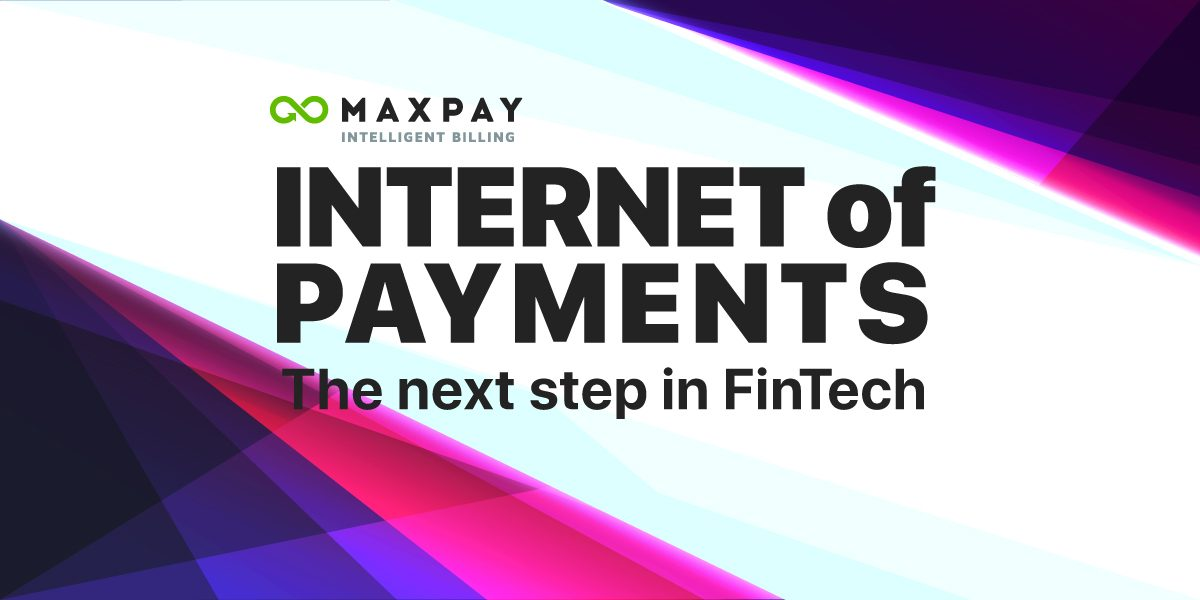 Internet of Payments – The Next Step in FinTech