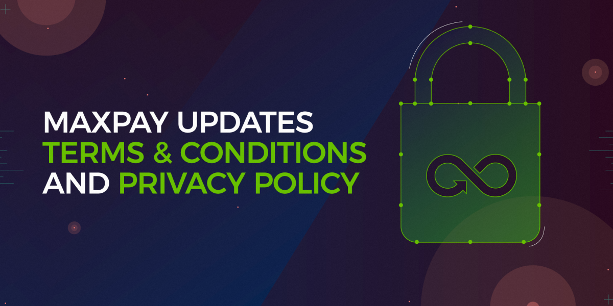 Maxpay Updates Terms & Conditions and Privacy Policy in Compliance With GDPR