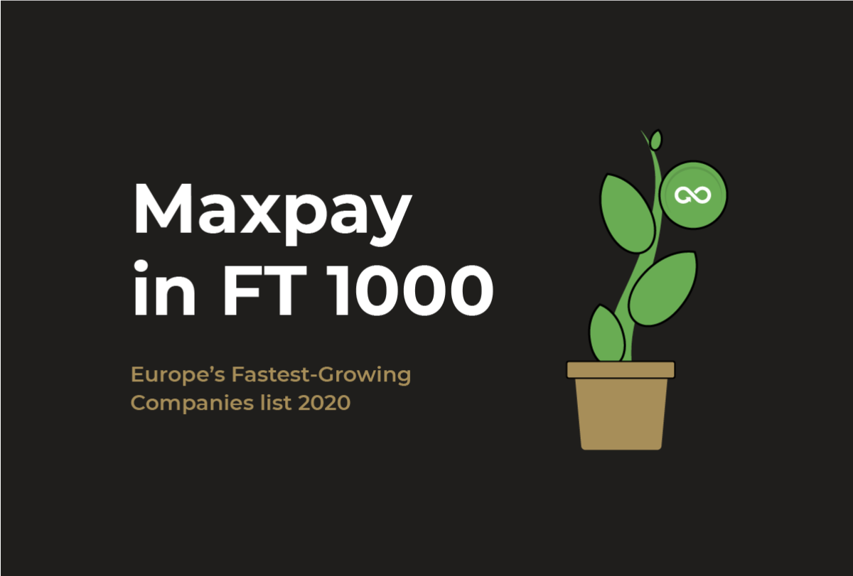 Maxpay is in the Financial Times' list of 1000 fastest-growing companies in Europe