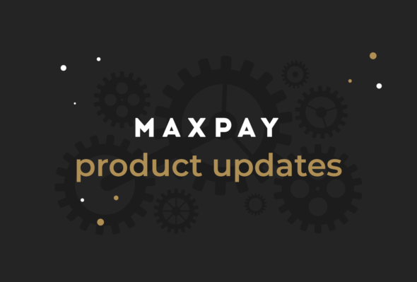 Secure payments, a new APM, and more: Maxpay's latest updates