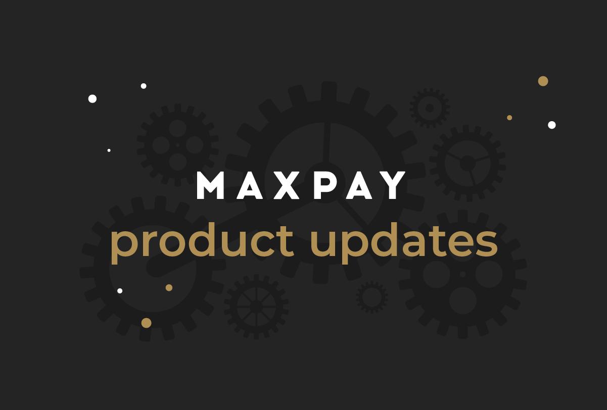 Maxpay product updates July 2021