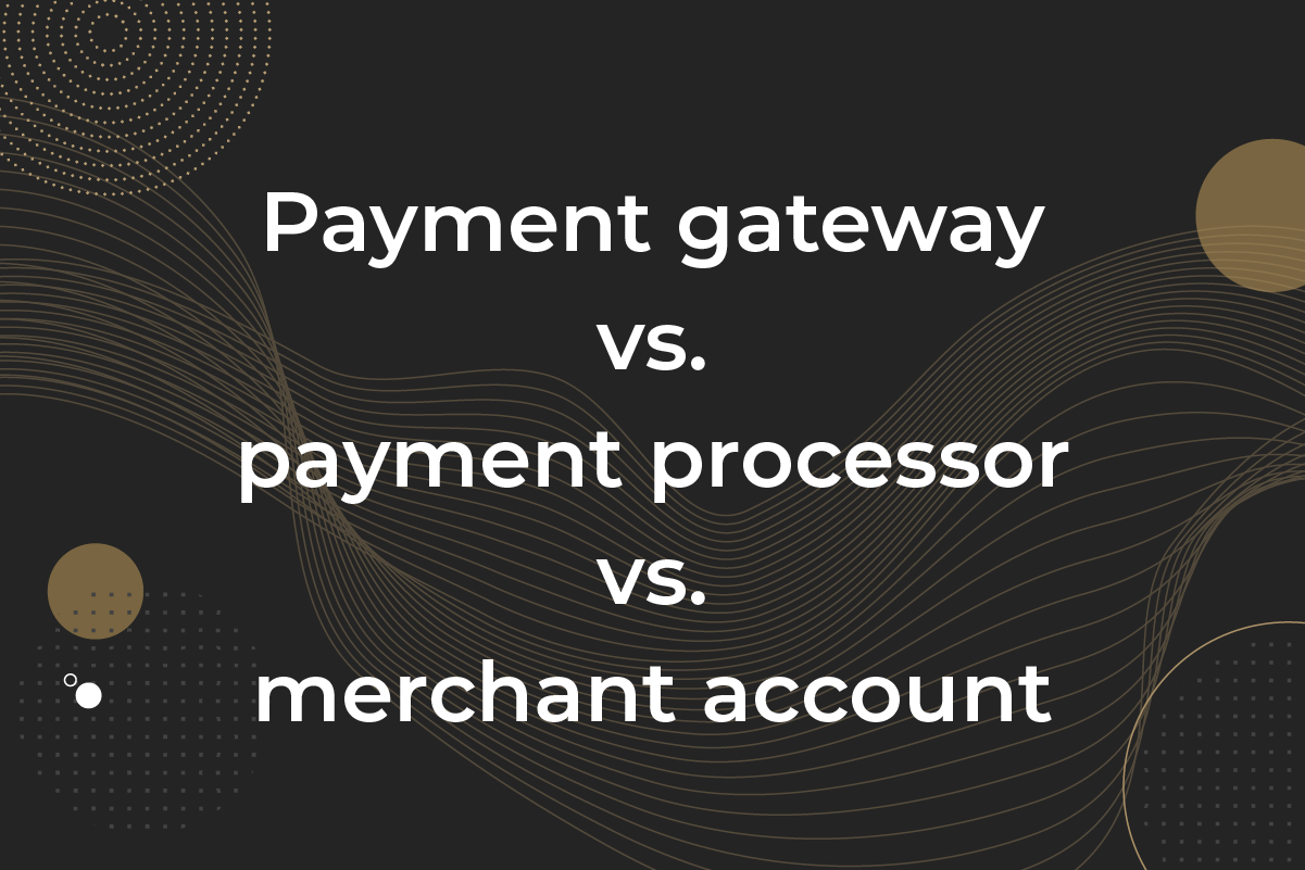 Payment gateway, payment processor, merchant account - what's the difference